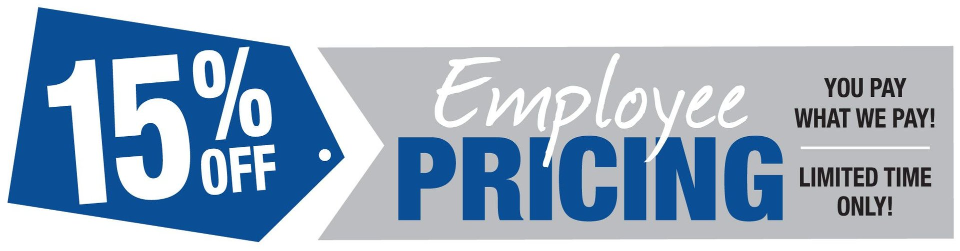 15% Off Employee Pricing. You Pay What We Pay!